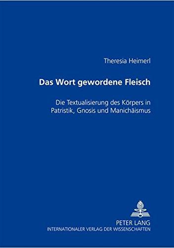 9783631508466: Das Wort Gewordene Fleisch: Die Textualisierung Des Koerpers in Patristik, Gnosis Und Manichaeismus