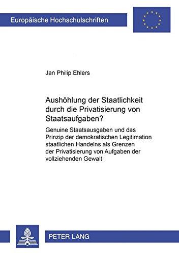 Aushöhlung der Staatlichkeit durch die Privatisierung von Staatsaufgaben?: Jan Philip Ehlers