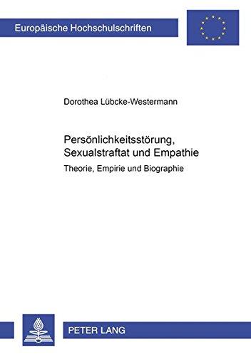 9783631509036: Persoenlichkeitsstoerung, Sexualstraftat Und Empathie: Theorie, Empirie Und Biographie (Europaeische Hochschulschriften / European University Studie)
