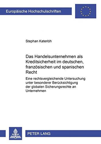 9783631509081: Das Handelsunternehmen ALS Kreditsicherheit Im Deutschen, Franzoesischen Und Spanischen Recht: Eine Rechtsvergleichende Untersuchung Unter Besonderer ... / European University Studie)