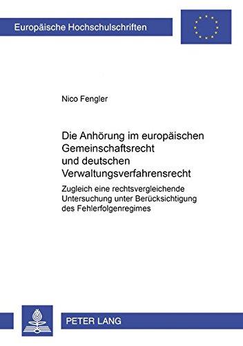 9783631509180: Die Anhörung im europäischen Gemeinschaftsrecht und deutschen Verwaltungsverfahrensrecht: Zugleich eine rechtsvergleichende Untersuchung unter ... / European University Studie)