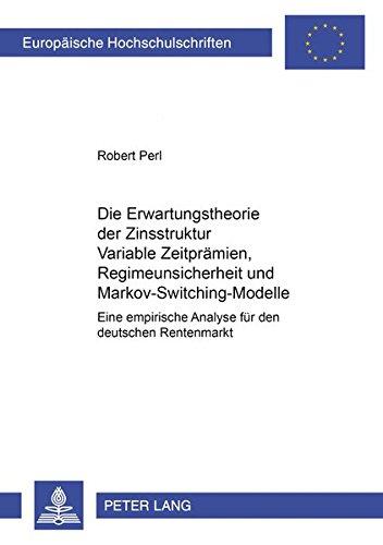 Die Erwartungstheorie der Zinsstruktur: Variable Zeitprämien, Regimeunsicherheit und ...