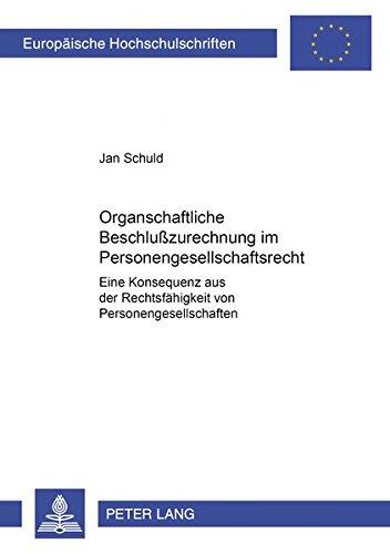 9783631509791: Organschaftliche Beschlusszurechnung Im Personengesellschaftsrecht: Eine Konsequenz Aus Der Rechtsfaehigkeit Von Personengesellschaften (?) ... / European University Studie)