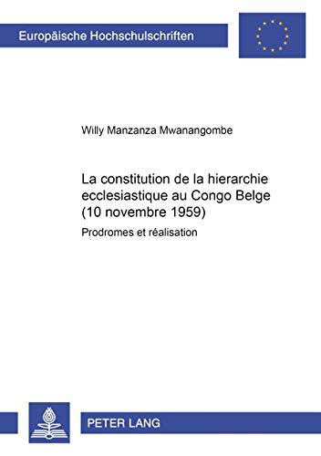 9783631510711: La Constitution De La Hierarchie Ecclesiastique Au Congo Belge, 10 Novembre 1959: Prodromes Et Realisation