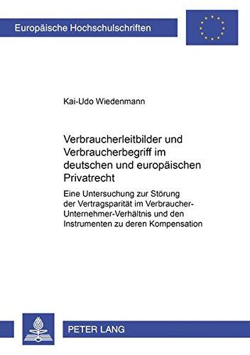 Verbraucherleitbilder und Verbraucherbegriff im deutschen und europäischen Privatrecht: ...