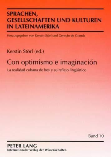 9783631510865: Con Optimismo E Imaginacion: La Realidad Cubana De Hoy Y Su Reflejo Linguistico (Sprachen, Gesellschaften Und Kulturen in Lateinamerika / Lenguas, Sociedades Y Culturas En Latinoamerica)