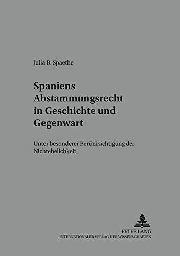 Spaniens Abstammungsrecht in Geschichte und Gegenwart Unter besonderer Berücksichtigung der ...