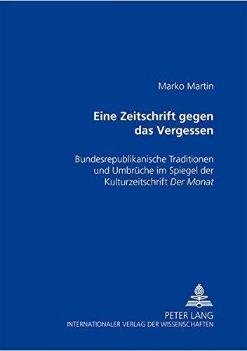 """eine Zeitschrift Gegen Das Vergessen"""": Bundesrepublikanische Traditionen: Marko Martin"""