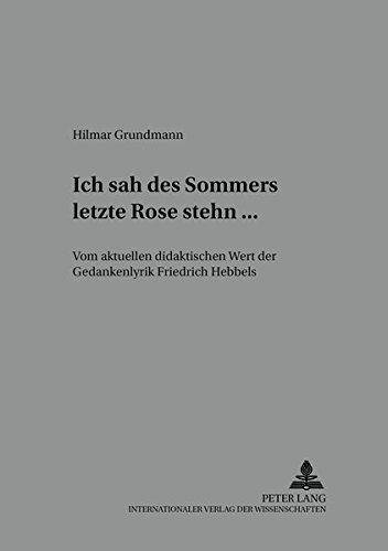9783631511619: Ich sah des Sommers letzte Rose stehn ...: Vom aktuellen didaktischen Wert der Gedankenlyrik Friedrich Hebbels (Beitraege Zur Literatur- Und Mediendidaktik)