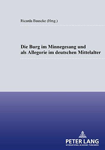 Die Burg im Minnesang und als Allegorie im deutschen Mittelalter: Ricarda Bauschke