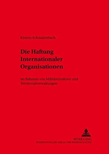 Die Haftung Internationaler Organisationen: im Rahmen von Militäreinsätzen und ...
