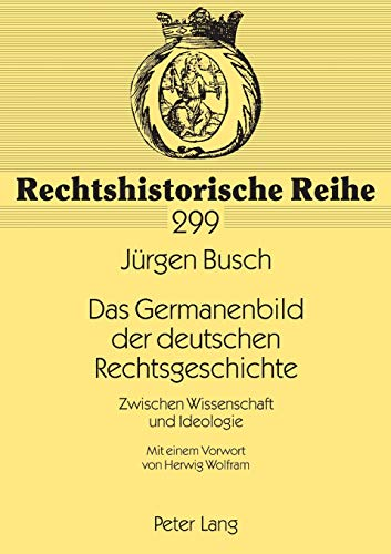 9783631513965: Das Germanenbild Der Deutschen Rechtsgeschichte: Zwischen Wissenschaft Und Ideologie Mit Einem Vorwort Von Herwig Wolfram (Rechtshistorische Reihe,)