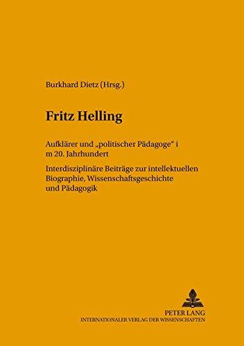 9783631515464: Fritz Helling, Aufklärer und «politischer Pädagoge» im 20. Jahrhundert: Interdisziplinäre Beiträge zur intellektuellen Biographie, ... zur Bildungsreform) (v. 43) (German Edition)