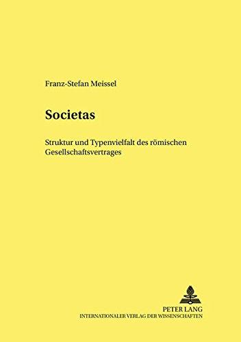 Societas Struktur und Typenvielfalt des römischen Gesellschaftsvertrages: Meissel, ...
