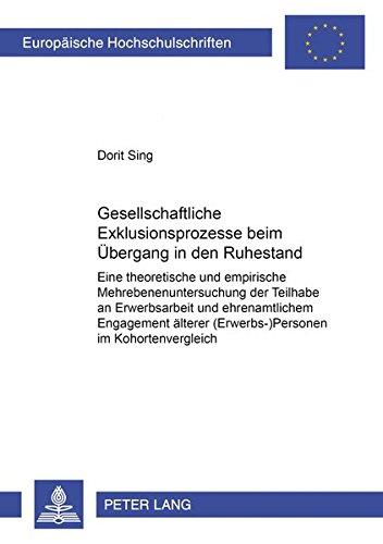 Gesellschaftliche Exklusionsprozesse Beim Uebergang in Den Ruhestand: Dorit Sing