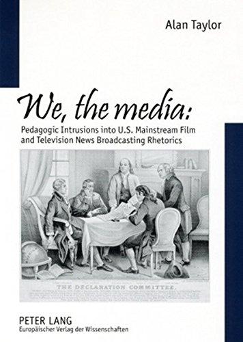 9783631518526: «We, the media»: Pedagogic Intrusions into U.S. Mainstream Film and Television News Broadcasting Rhetorics (Europäische Hochschulschriften / European ... / Publications Universitaires Européennes)
