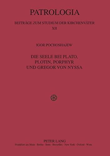 Die Seele bei Plato, Plotin, Porphyr und Gregor von Nyssa Erörterung des Verhältnisses ...