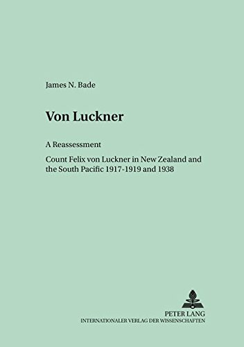 Von Luckner: A Reassessment. Count Felix von: Bade, James N.