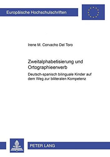 9783631520246: Zweitalphabetisierung Und Orthographieerwerb: Deutsch-spanisch Bilinguale Kinder Auf Dem Weg Zur Biliteralen Kompetenz