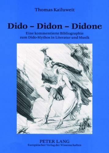 9783631520307: Dido - Didon - Didone: Eine Kommentierte Bibliographie Zum Dido-mythos in Literatur Und Musik