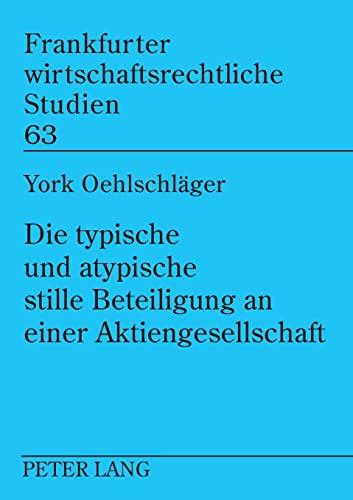9783631520567: Die typische und atypische stille Beteiligung an einer Aktiengesellschaft: Möglichkeiten und Grenzen der Gestaltung für die stille Gesellschaft ... Studien) (German Edition)