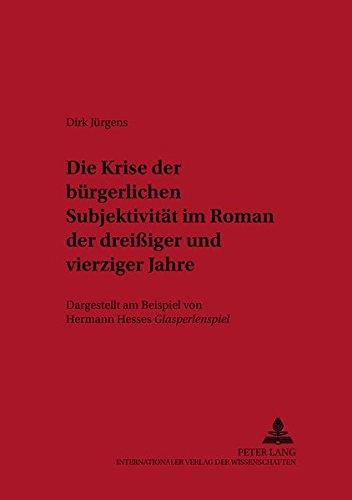 Die Krise der bürgerlichen Subjektivität im Roman der dreißiger und vierziger Jahre...