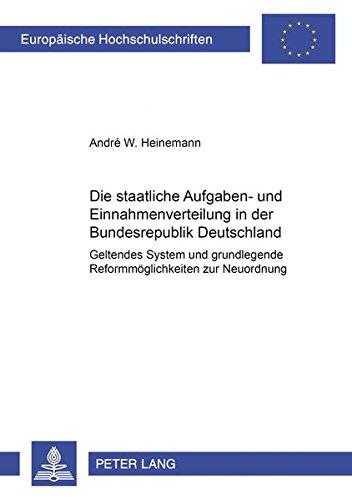 Die staatliche Aufgaben- und Einnahmenverteilung in der Bundesrepublik Deutschland Geltendes System...