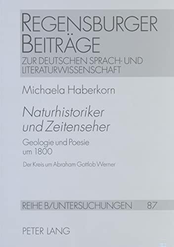 Naturhistoriker und Zeitenseher»: Geologie und Poesie um 1800- Der Kreis um Abraham Gottlob Werner-...