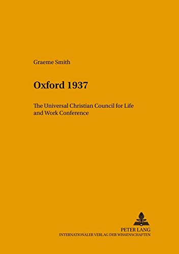 Oxford 1937: The Universal Christian Council for Life and Work Conference (Studien zur ...