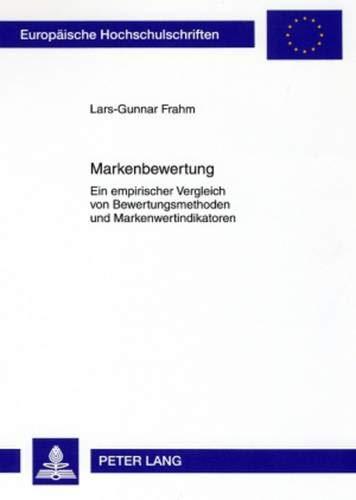 9783631522424: Markenbewertung: Ein Empirischer Vergleich Von Bewertungsmethoden Und Markenwertindikatoren (Europaeische Hochschulschriften / European University Studie)