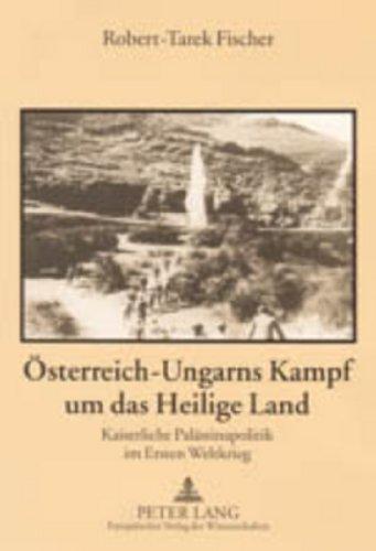 Österreich-Ungarns Kampf um das Heilige Land: Robert-Tarek Fischer