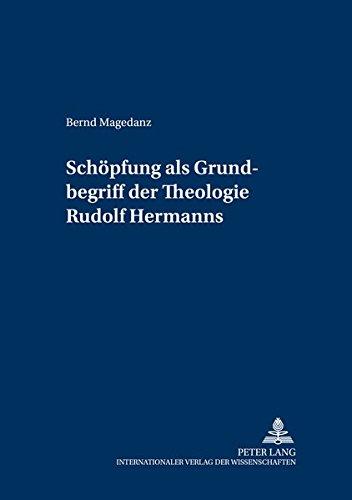 Schöpfung' als Grundbegriff der Theologie Rudolf Hermanns: Bernd Magedanz