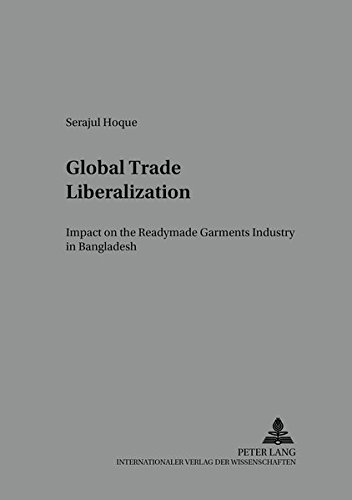 9783631522783: Global Trade Liberalization: Impact on the Readymade Garments Industry in Bangladesh (Arbeit - Technik - Organisation - Soziales / Work - Technology - Organization - Society)