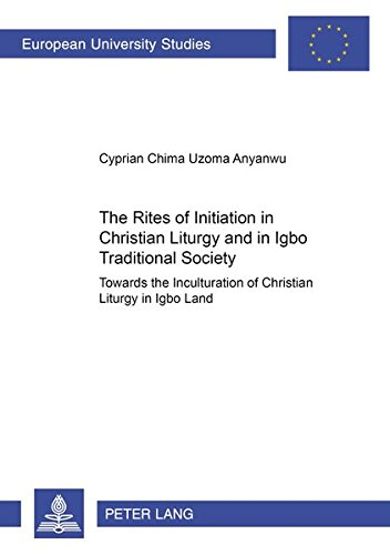 9783631522943: The Rites of Initiation in Christian Liturgy and in Igbo Traditional Society: Towards the Inculturation of Christian Liturgy in Igbo Land (Europäische ... / Publications Universitaires Européennes)