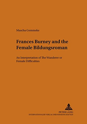 9783631523032: Frances Burney and the Female «Bildungsroman»: An Interpretation of «The Wanderer: or, Female Difficulties» (Münsteraner Monographien zur englischen ... / Münster Monographs on English Literature)