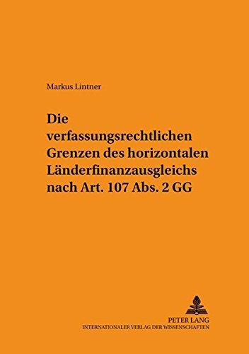 Die verfassungsrechtlichen Grenzen des horizontalen Länderfinanzausgleichs nach Art. 107 Abs. ...