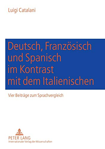 9783631523537: Deutsch, Franzoesisch Und Spanisch Im Kontrast Mit Dem Italienischen: Vier Beitraege Zum Sprachvergleich. Komposition (Deutsch-Italienisch), ... Und Essere/Stare (Spanisch-Italienisch)