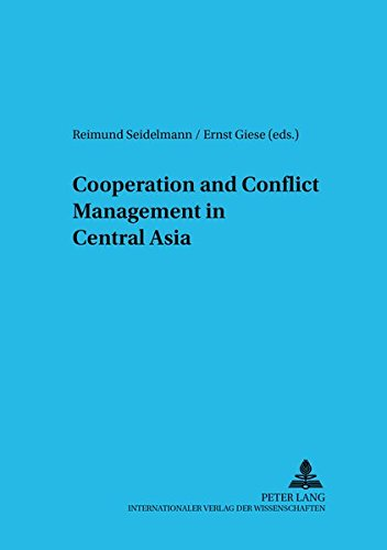 Cooperation and Conflict Management in Central Asia: Seidelmann Reimund / Giese Ern
