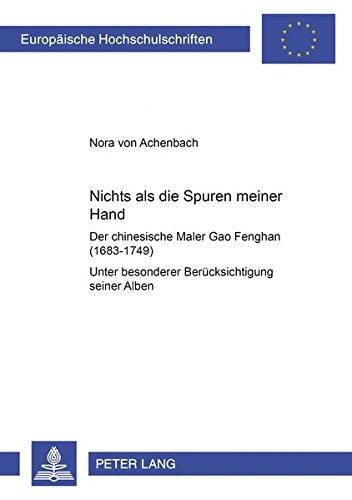 9783631524671: «Nichts als die Spuren meiner Hand» – Der chinesische Maler Gao Fenghan (1683-1749): Unter besonderer Berücksichtigung seiner Alben (Europäische ... Universitaires Européennes) (German Edition)