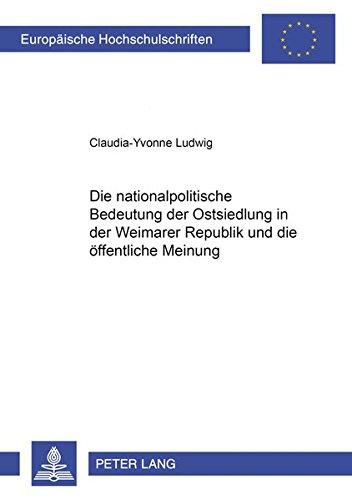 Die nationalpolitische Bedeutung der Ostsiedlung in der Weimarer Republik und die öffentliche ...