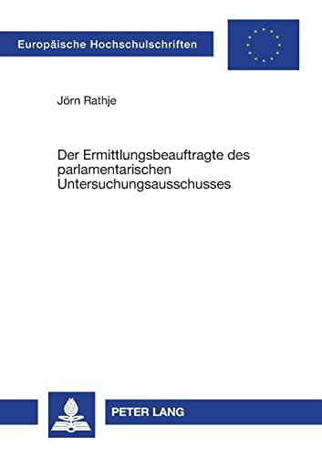 9783631525036: Der Ermittlungsbeauftragte des parlamentarischen Untersuchungsausschusses (Europaeische Hochschulschriften / European University Studie)