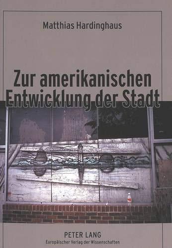 Zur amerikanischen Entwicklung der Stadt Ein Beitrag zur Kulturgenese des City-Suburb-Phä...