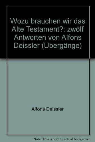 9783631525494: Wozu brauchen wir das Alte Testament?: zwölf Antworten von Alfons Deissler (Übergänge)