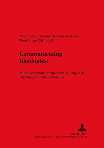 Communication Ideologies: Multidisciplinary Perspectives on Language, Discourse, and Social ...