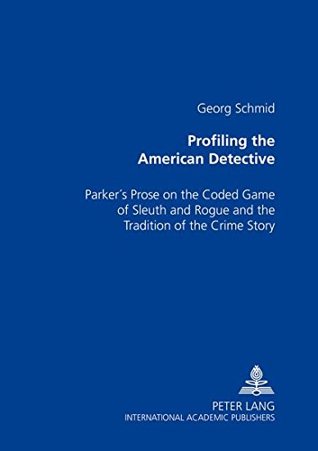 9783631526088: Profiling the American Detective: Parker's Prose on the Coded Game of Sleuth and Rogue and the Tradition of the Crime Story