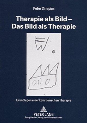 9783631526774: Therapie als Bild – Das Bild als Therapie: Grundlagen einer künstlerischen Therapie- Mit einem Vorwort von Peer de Smit (German Edition)