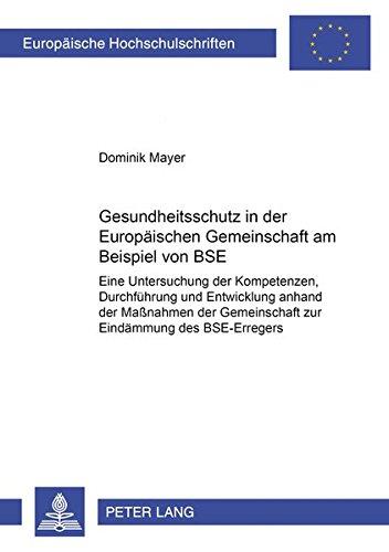 Gesundheitsschutz in der Europäischen Gemeinschaft am Beispiel von BSE Eine Untersuchung der ...