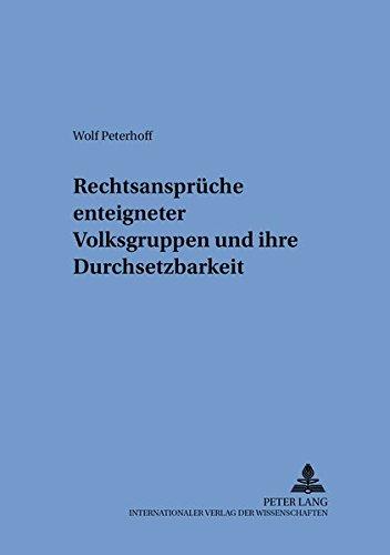 Rechtsansprüche enteigneter Volksgruppen und ihre Durchsetzbarkeit: Wolf Peterhoff