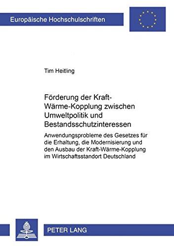 Förderung der Kraft-Wärme-Kopplung zwischen Umweltpolitik und Bestandsschutzinteressen: ...