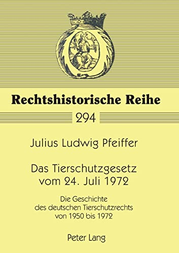 Das Tierschutzgesetz vom 24. Juli 1972: Julius Ludwig Pfeiffer